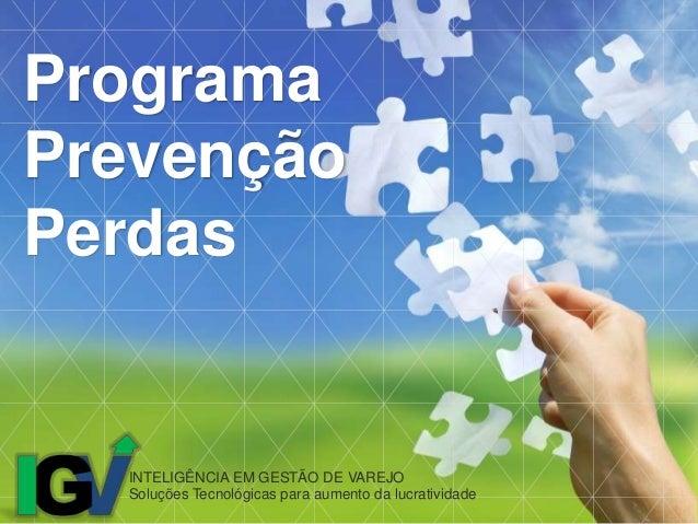 INTELIGÊNCIA EM GESTÃO DE VAREJO Soluções Tecnológicas para aumento da lucratividade Programa Prevenção Perdas