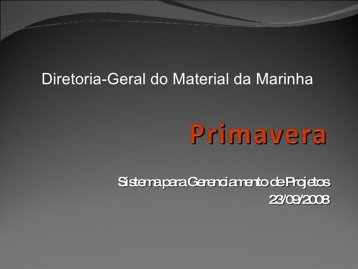 Sistema para Gerenciamento de Projetos 23/09/2008 Diretoria-Geral do Material da Marinha