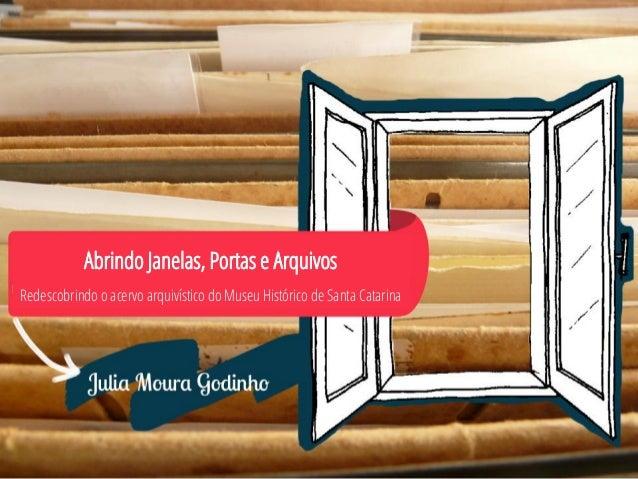 Abrindo Janelas, Portas e Arquivos  Redescobrindo o acervo arquivístico do Museu Histórico de Santa Catarina
