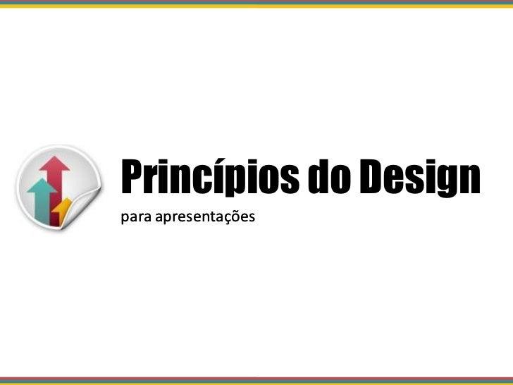 Princípios do Design <br />paraapresentações<br />