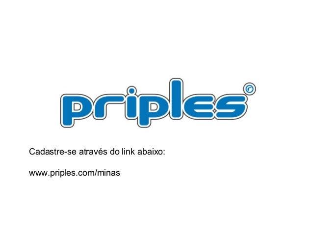 Cadastre-se através do link abaixo: www.priples.com/minas