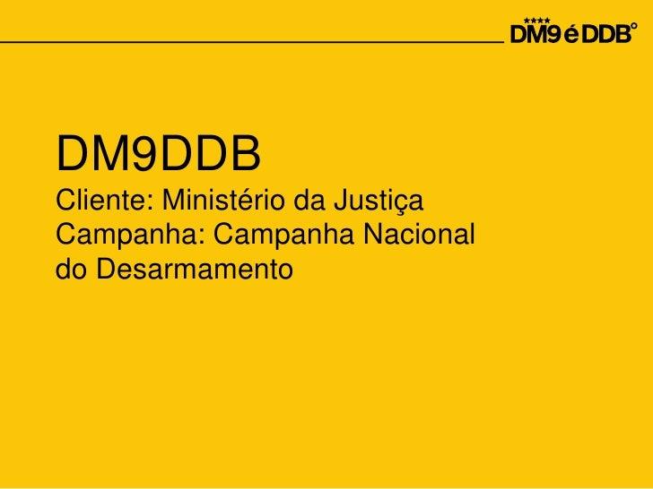 DM9DDBCliente: Ministério da JustiçaCampanha: Campanha Nacionaldo Desarmamento