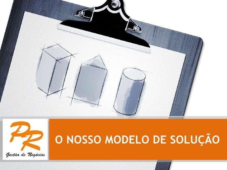 O NOSSO MODELO DE SOLUÇÃO