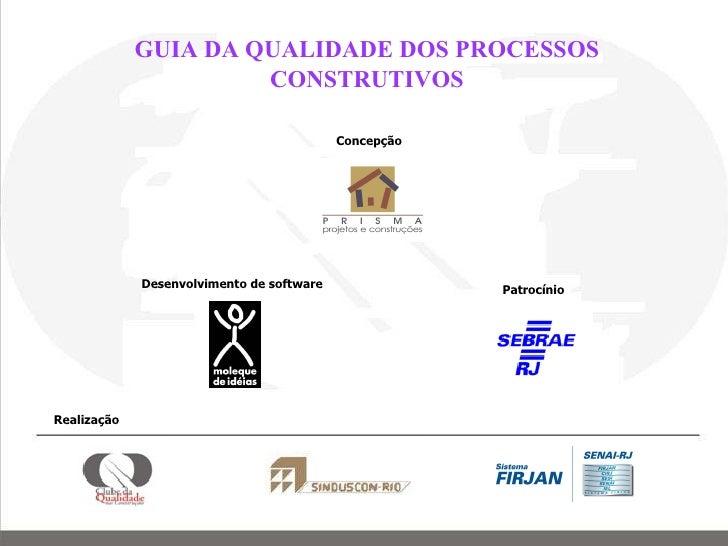 Concepção Desenvolvimento de software Patrocínio GUIA DA QUALIDADE DOS PROCESSOS CONSTRUTIVOS Realização