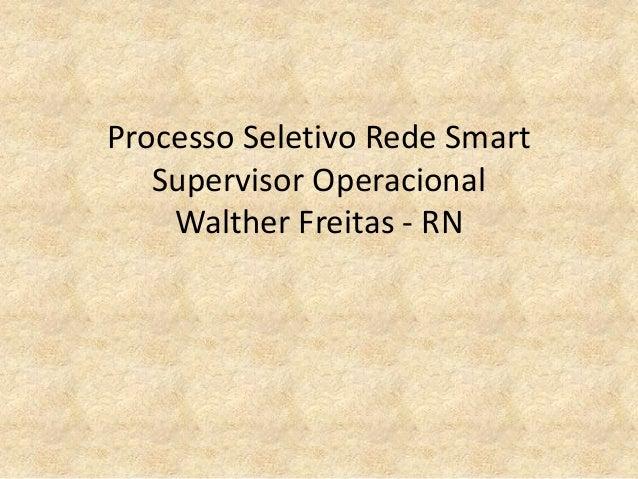 Processo Seletivo Rede Smart Supervisor Operacional Walther Freitas - RN