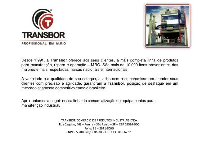 Desde 1.991, a Transbor oferece aos seus clientes, a mais completa linha de produtos  para manutenção, reparo e operação –...
