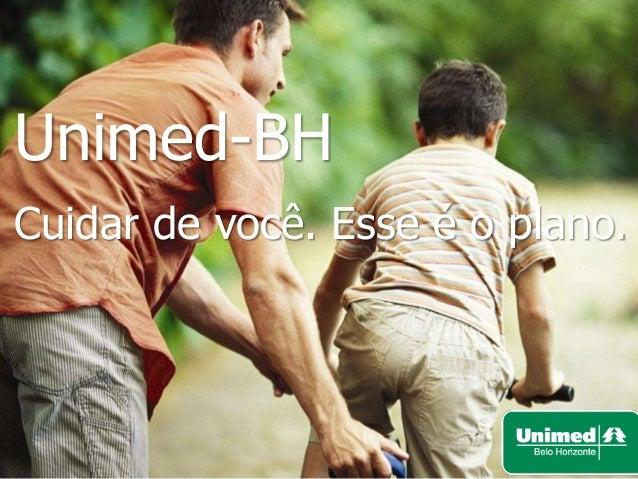 Unimed-BH Cuidar de você. Esse é o plano.