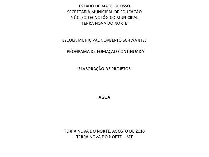 <ul><li>ESTADO DE MATO GROSSO </li></ul><ul><li>SECRETARIA MUNICIPAL DE EDUCAÇÃO </li></ul><ul><li>NÚCLEO TECNOLÓGICO MUNI...