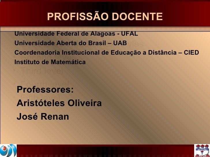 PROFISSÃO DOCENTE <ul><li>Universidade Federal de Alagoas - UFAL </li></ul><ul><li>Universidade Aberta do Brasil – UAB </l...