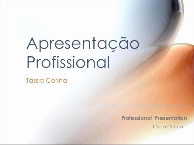 ApresentaçãoProfissionalTássia Corina                Professional Presentation                           Tássia Corina
