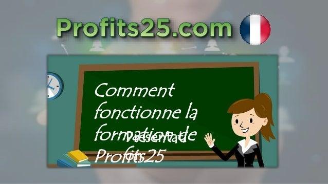 Comment fonctionne la formation de Profits25 Présentati on