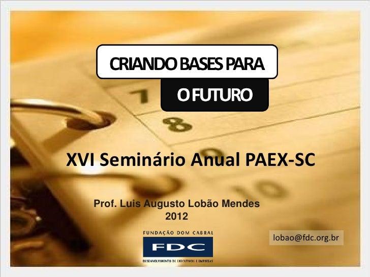 XVI Seminário Anual PAEX-SC  Prof. Luis Augusto Lobão Mendes                2012                                    lobao@...