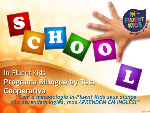 """In-Fluent Kids Programa Bilíngue by Teia Cooperativa """" Com a metodologia In-Fluent Kids seus alunos não aprendem Inglês, m..."""