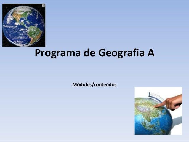Programa de Geografia A Módulos/conteúdos