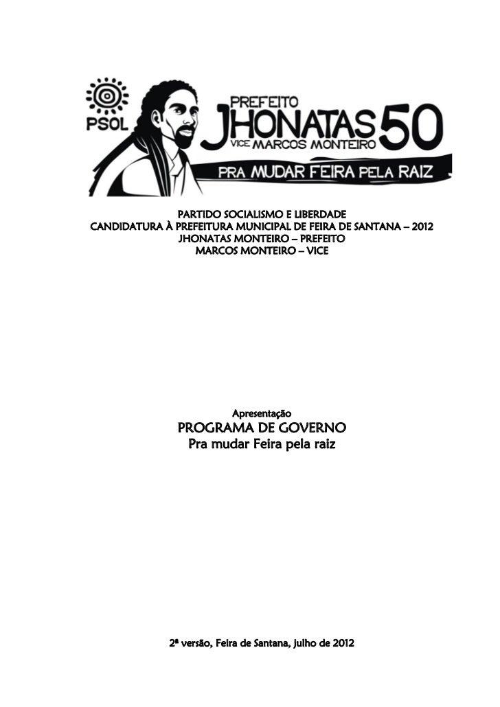 PARTIDO SOCIALISMO E LIBERDADECANDIDATURA À PREFEITURA MUNICIPAL DE FEIRA DE SANTANA – 2012               JHONATAS MONTEIR...