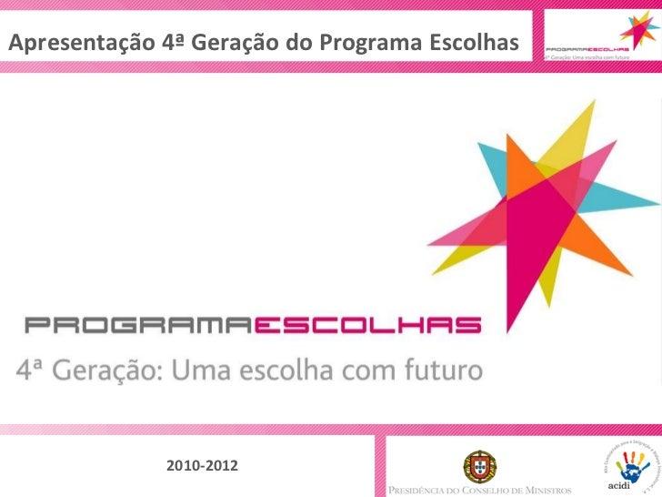 Apresentação 4ª Geração do Programa Escolhas 2010-2012