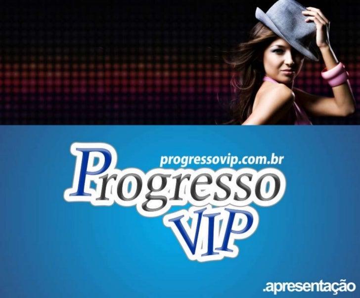 O que é o Progresso VIP?  Progresso VIP é um website de entretenimento e notícias regionais. Objetivo principal é  a divul...