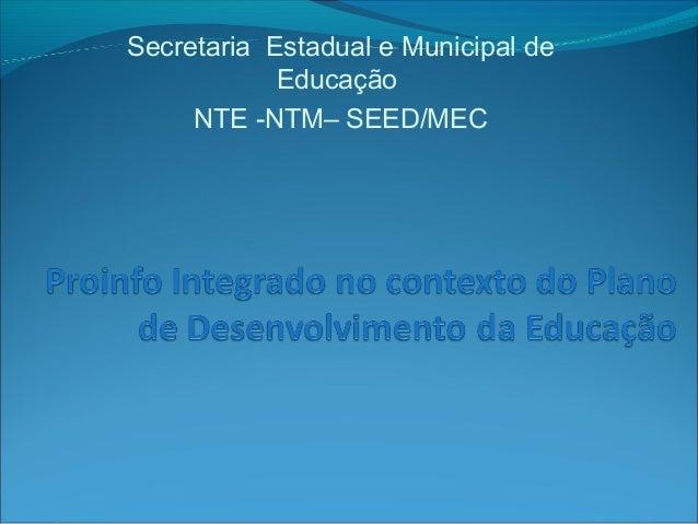 Secretaria Estadual e Municipal de Educação NTE -NTM– SEED/MEC