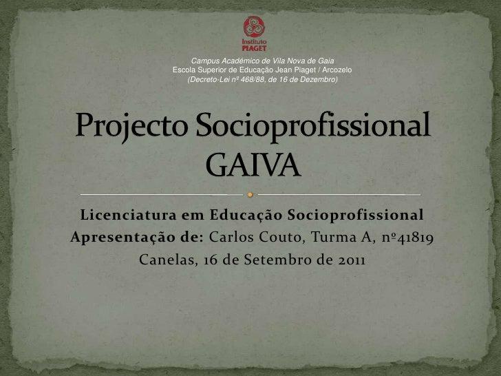 Licenciatura em Educação Socioprofissional<br />Apresentação de: Carlos Couto, Turma A, nº41819 <br />Canelas, 16 de Setem...