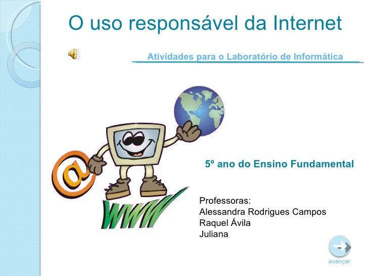 O uso responsável da Internet 5º ano do Ensino Fundamental Atividades para o Laboratório de Informática avançar Professora...