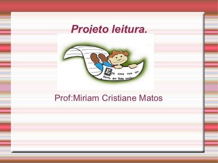 Projeto leitura.Prof:Miriam Cristiane Matos