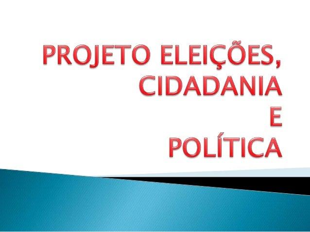 Cidadania e Política - teoria e prática no contexto escolar; eleições para Prefeito e Vereadores: campanha e prévia eleit...