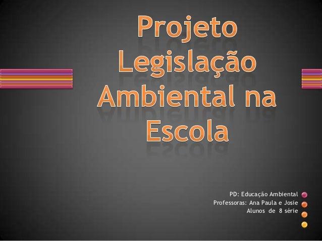 PD: Educação AmbientalProfessoras: Ana Paula e Josie            Alunos de 8 série