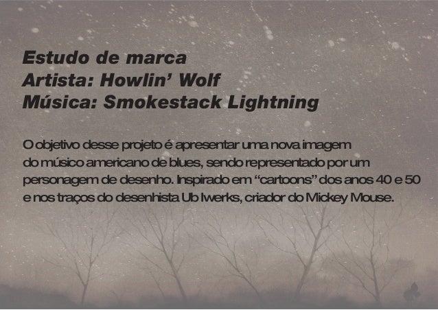 Estudo de marca  Artista: Howlin' Wolf  Música: Smokestack Lightning  O objetivo desse projeto é apresentar uma nova image...