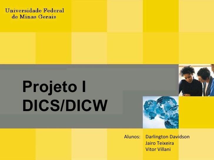 Alunos: Darlington Davidson Jairo Teixeira Vitor Villani Projeto I DICS/DICW