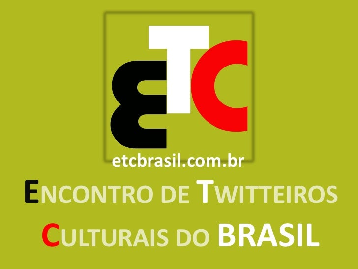 etcbrasil.com.brENCONTRO DE TWITTEIROS CULTURAIS DO BRASIL