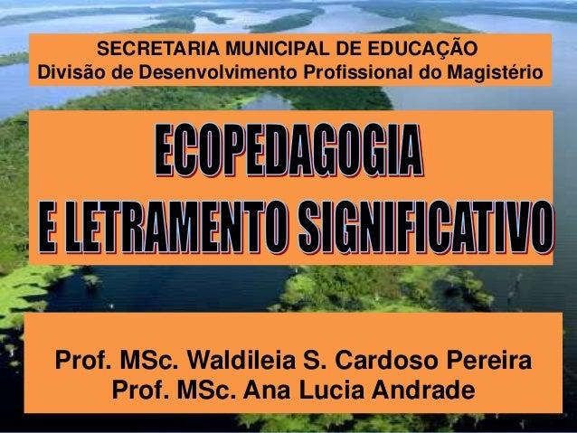 SECRETARIA MUNICIPAL DE EDUCAÇÃODivisão de Desenvolvimento Profissional do Magistério Prof. MSc. Waldileia S. Cardoso Pere...
