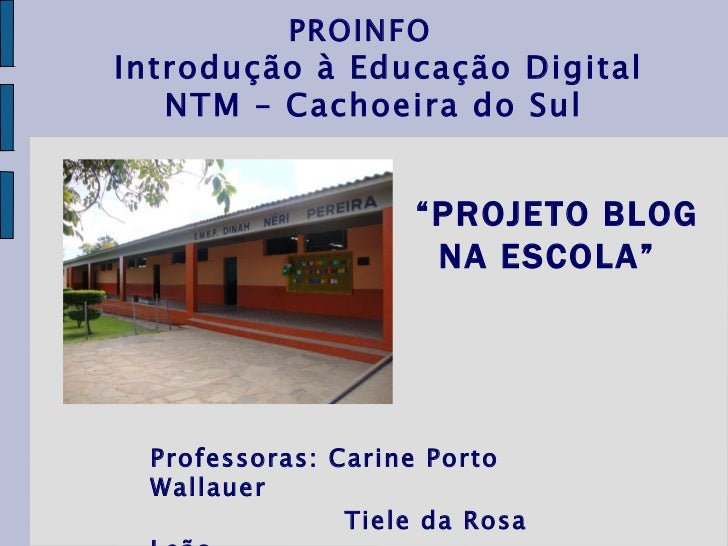 """Professoras: Carine Porto Wallauer Tiele da Rosa Leão  PROINFO  Introdução à Educação Digital NTM – Cachoeira do Sul   """" ..."""