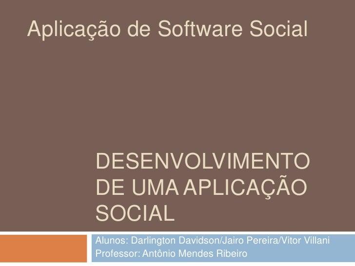Desenvolvimento de uma aplicação social<br />Alunos: Darlington Davidson/Jairo Pereira/Vitor Villani<br />Professor: Antôn...