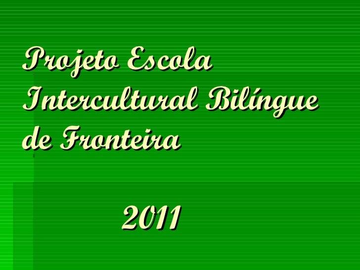 Projeto Escola Intercultural Bilíngue de Fronteira   2011