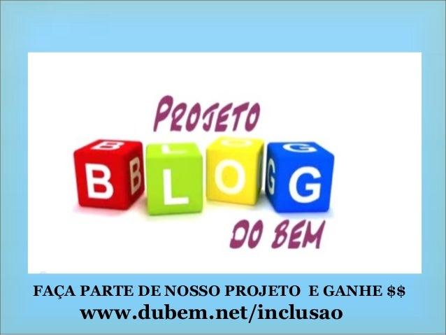 FAÇA PARTE DE NOSSO PROJETO E GANHE $$ www.dubem.net/inclusao