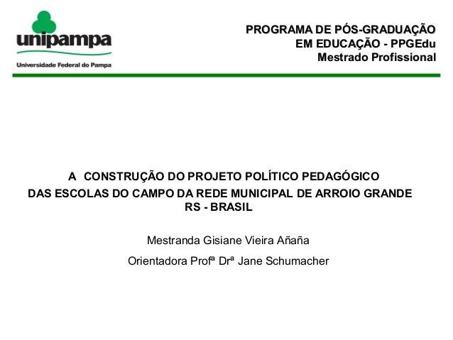 A CONSTRUÇÃO DO PROJETO POLÍTICO PEDAGÓGICO DAS ESCOLAS DO CAMPO DA REDE MUNICIPAL DE ARROIO GRANDE RS - BRASIL ...