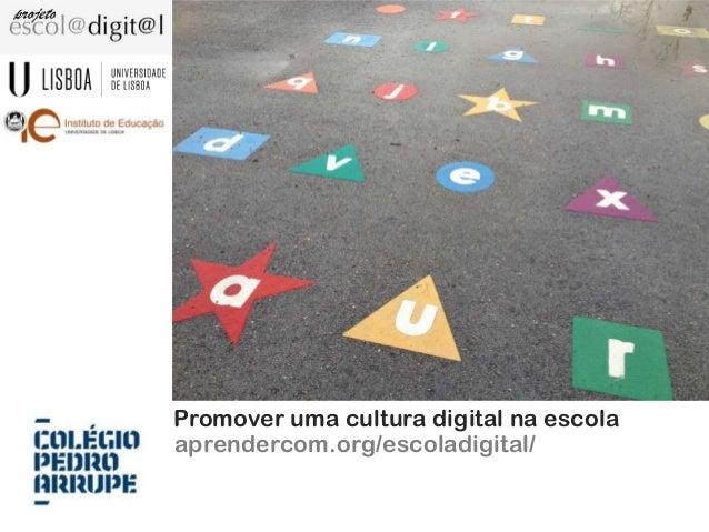 Promover uma cultura digital na escola aprendercom.org/escoladigital/