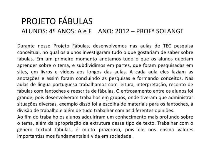 PROJETO FÁBULAS ALUNOS: 4º ANOS: A e F ANO: 2012 – PROFª SOLANGEDurante nosso Projeto Fábulas, desenvolvemos nas aulas de ...