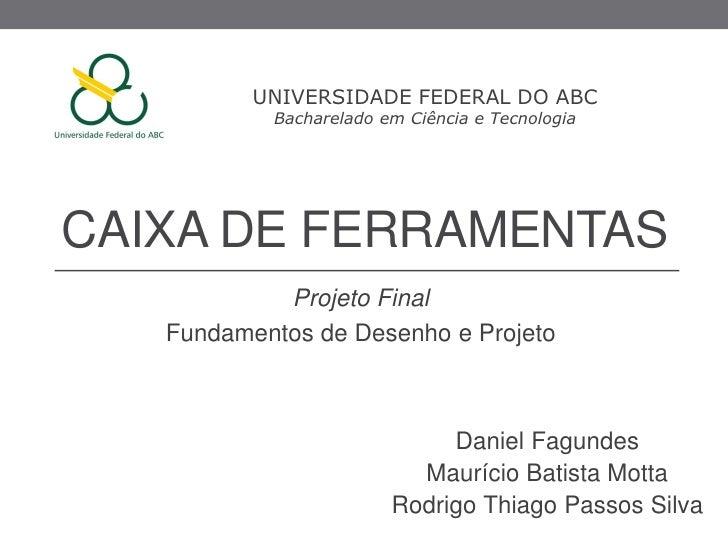 UNIVERSIDADE FEDERAL DO ABC           Bacharelado em Ciência e TecnologiaCAIXA DE FERRAMENTAS            Projeto Final   F...