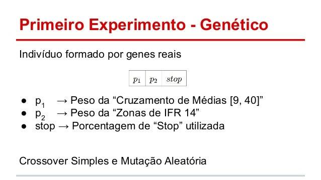 """Primeiro Experimento - Genético  Indivíduo formado por genes reais  ● p1 → Peso da """"Cruzamento de Médias [9, 40]""""  ● p2 → ..."""