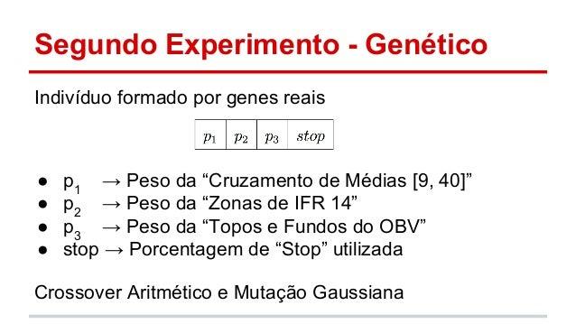 """Segundo Experimento - Genético  Indivíduo formado por genes reais  ● p1 → Peso da """"Cruzamento de Médias [9, 40]""""  ● p2 → P..."""