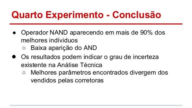 Quarto Experimento - Conclusão  ● Operador NAND aparecendo em mais de 90% dos  melhores indíviduos  ○ Baixa aparição do AN...