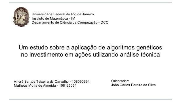Um estudo sobre a aplicação de algoritmos genéticos  no investimento em ações utilizando análise técnica  André Santos Tei...