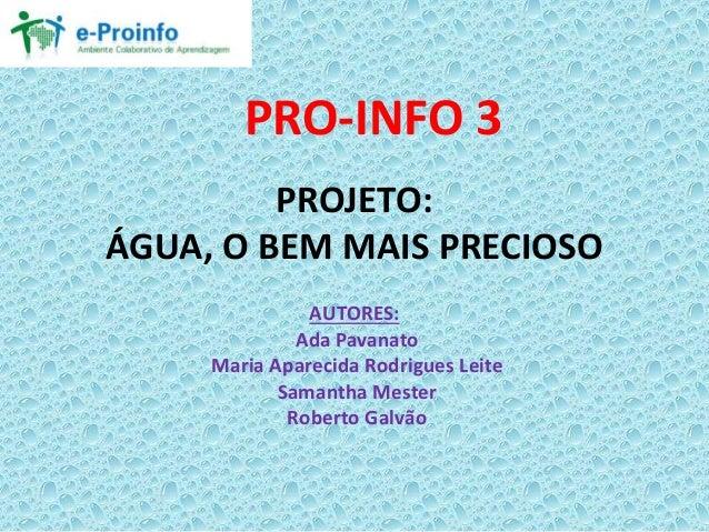 PROJETO: ÁGUA, O BEM MAIS PRECIOSO AUTORES: Ada Pavanato Maria Aparecida Rodrigues Leite Samantha Mester Roberto Galvão PR...