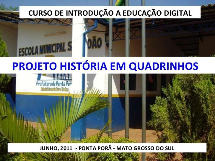 CURSO DE INTRODUÇÃO A EDUCAÇÃO DIGITAL PROJETO HISTÓRIA EM QUADRINHOS JUNHO, 2011  - PONTA PORÃ - MATO GROSSO DO SUL