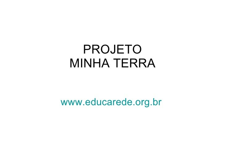 PROJETO MINHA TERRA www.educarede.org.br
