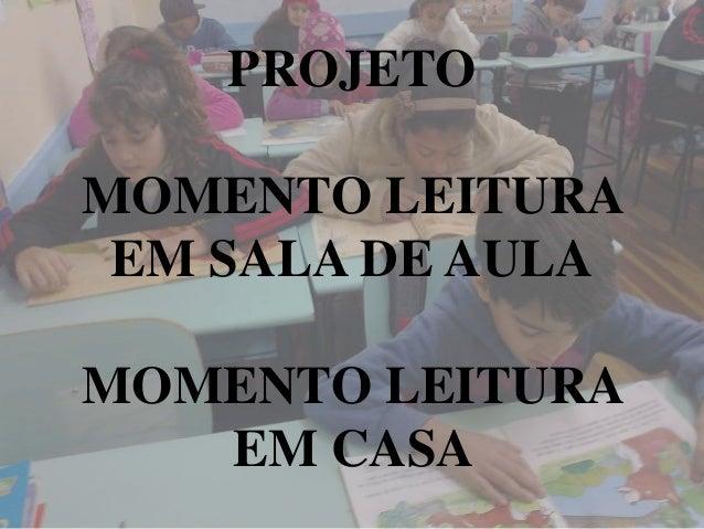 PROJETOMOMENTO LEITURA EM SALA DE AULAMOMENTO LEITURA   EM CASA