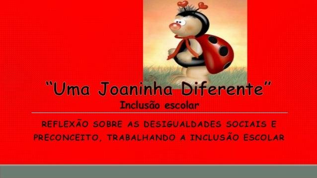 Inclusão escolar  REFLEXÃO SOBRE AS DESIGUALDADES SOCIAIS E  PRECONCEITO, TRABALHANDO A INCLUSÃO ESCOLAR