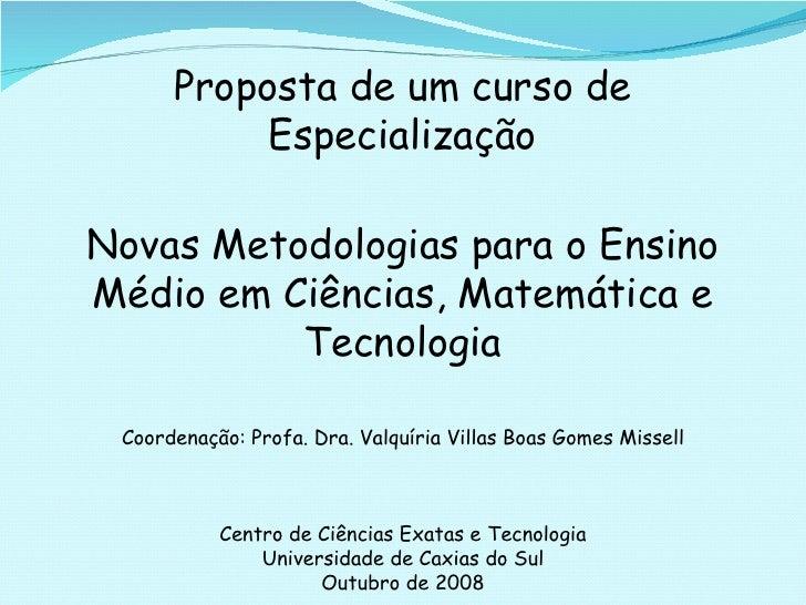 Proposta de um curso de Especialização Novas Metodologias para o Ensino Médio em Ciências, Matemática e Tecnologia Coorden...
