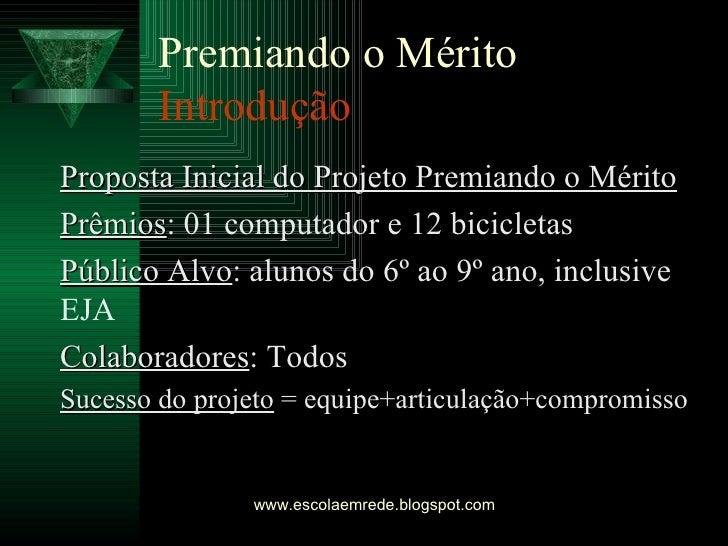 Premiando o Mérito Introdução <ul><li>Proposta Inicial do Projeto Premiando o Mérito </li></ul><ul><li>Prêmios : 01 comput...
